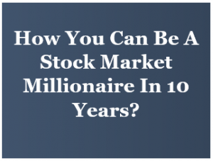 How you can be a stock market millionaire in 10 years